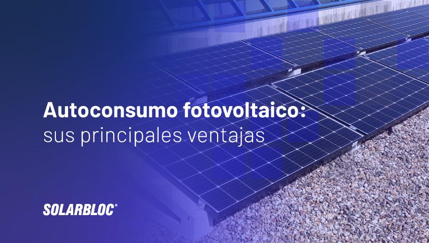 Autoconsumo fotovoltaico: principales ventajas